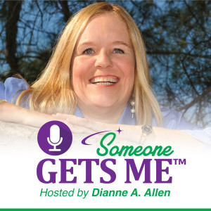 Someone Gets Me podcast image with Dianne Allen
